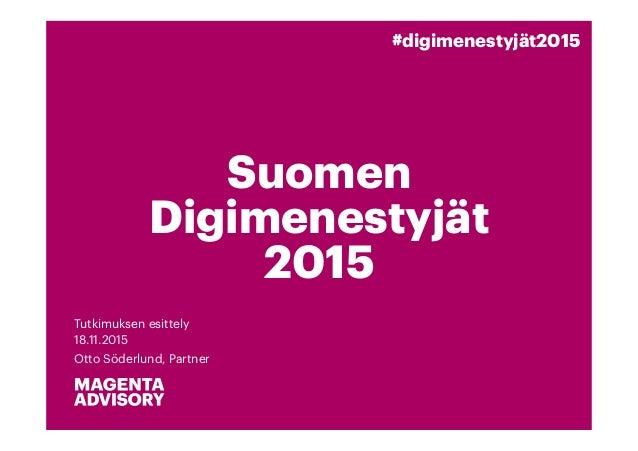 Suomen Digimenestyjät 2015 Tutkimuksen esittely 18.11.2015 Otto Söderlund, Partner #digimenestyjät2015