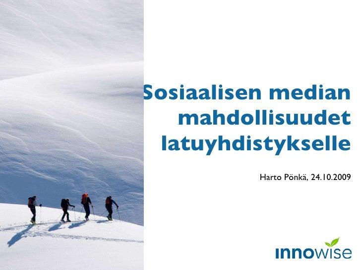 Sosiaalisen median mahdollisuudet latuyhdistykselle Harto Pönkä, 24.10.2009