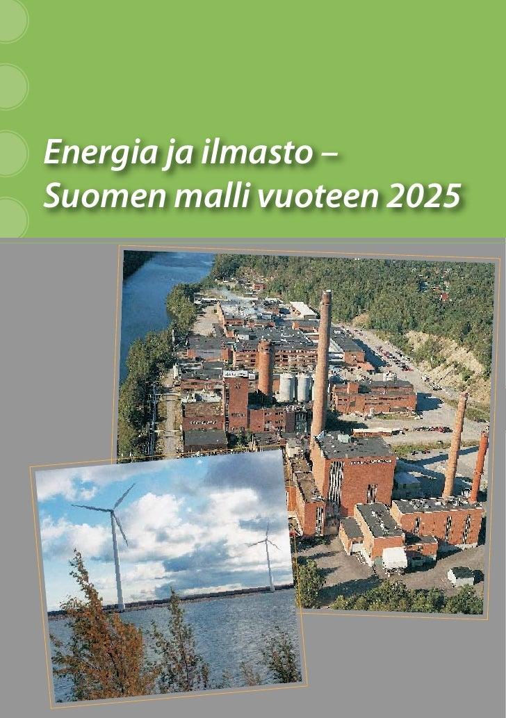 Energia ja ilmasto –Suomen malli vuoteen 2025                            1
