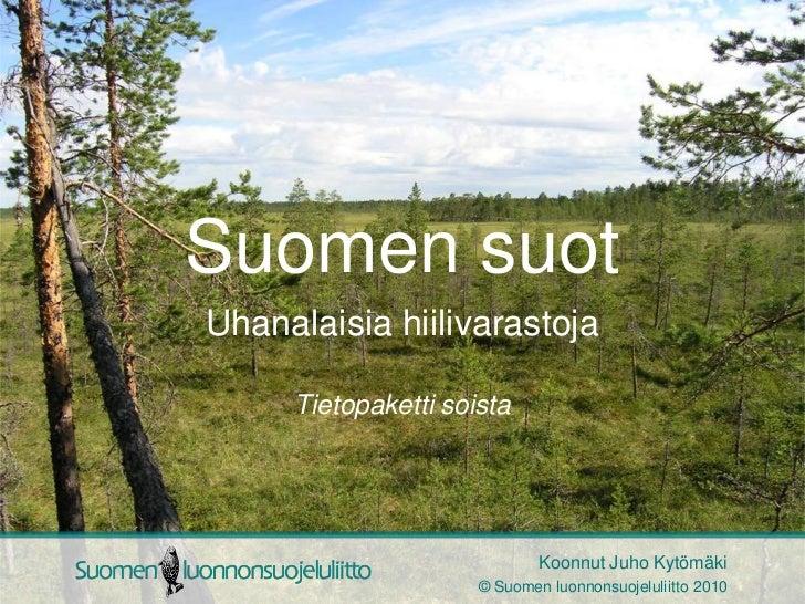 Suomen suotUhanalaisia hiilivarastoja     Tietopaketti soista                             Koonnut Juho Kytömäki           ...