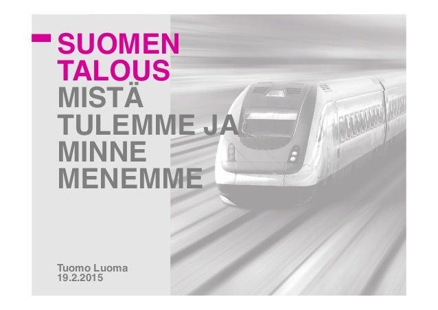 SUOMEN! TALOUS MISTÄ TULEMME JA MINNE MENEMME!! ! ! ! ! ! ! Tuomo Luoma! 19.2.2015!