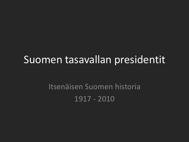 Suomen tasavallan presidentit     Itsenäisen Suomen historia             1917 - 2010