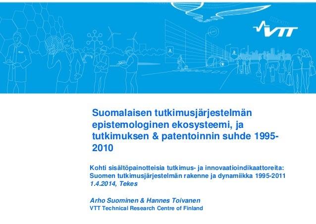 Suomalaisen tutkimusjärjestelmän epistemologinen ekosysteemi, ja tutkimuksen & patentoinnin suhde 1995- 2010 Kohti sisältö...