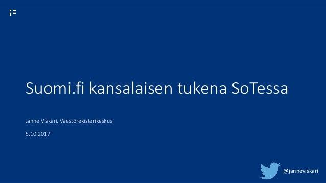 Suomi.fi kansalaisen tukena SoTessa Janne Viskari, Väestörekisterikeskus 5.10.2017 @janneviskari