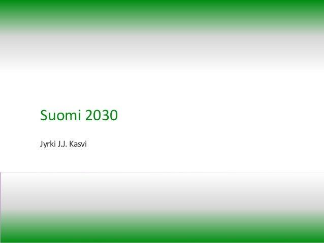 Suomi 2030 Jyrki J.J. Kasvi