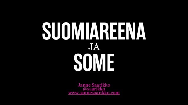 SUOMIAREENAJA Janne Saarikko @saarikko www.jannesaarikko.com SOME
