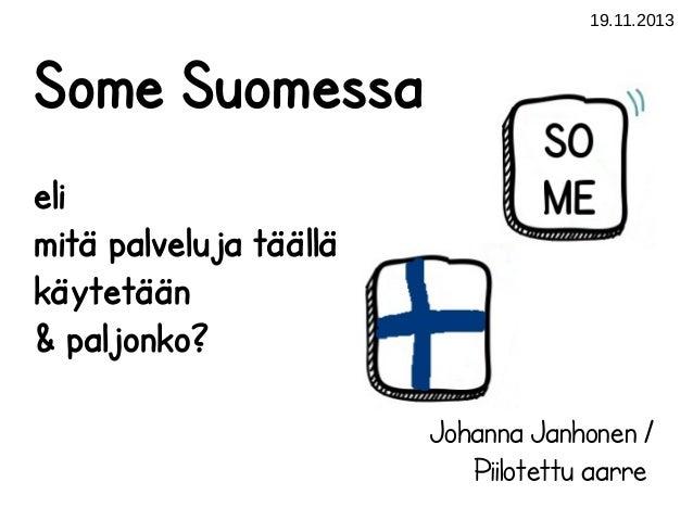 19.11.2013  Some Suomessa eli mitä palveluja täällä käytetään & paljonko? Johanna Janhonen / Piilotettu aarre