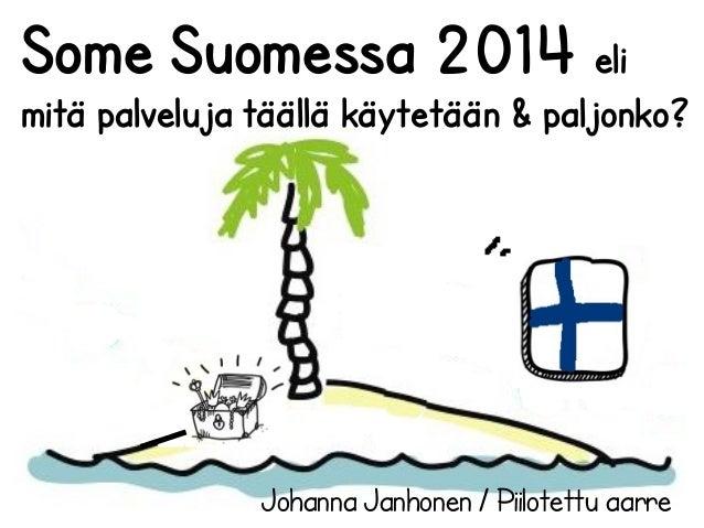 Some Suomessa 2014 eli  mitä palveluja täällä käytetään & paljonko?  Johanna Janhonen / Piilotettu aarre