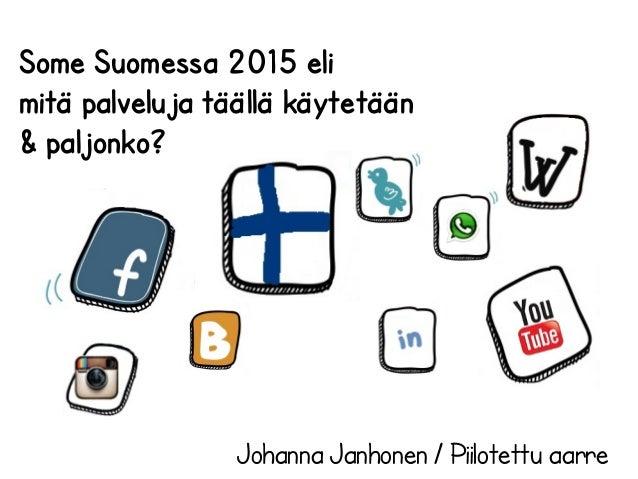 Some Suomessa 2015 eli mitä palveluja täällä käytetään & paljonko? Johanna Janhonen / Piilotettu aarre