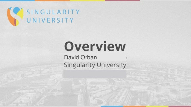 Overview Name of Presenter(s) Singularity University Month Day, 2015 David Orban