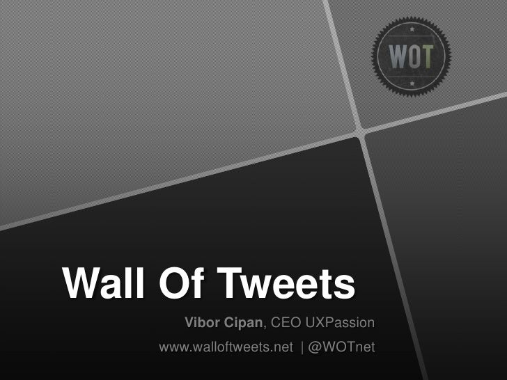 Wall Of Tweets<br />Vibor Cipan, CEO UXPassion<br />www.walloftweets.net| @WOTnet<br />