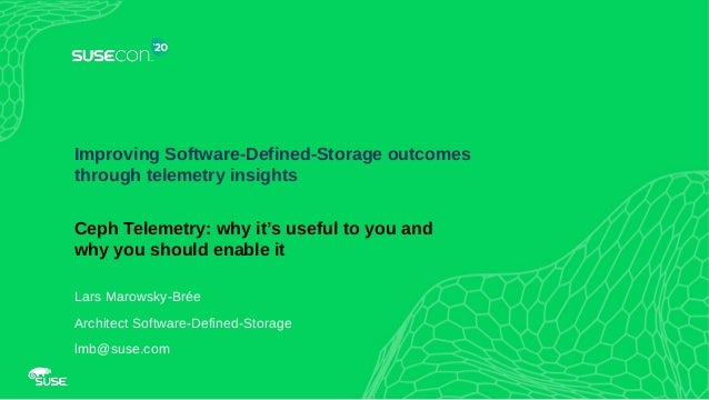 1 Improving Software-Defined-Storage outcomes through telemetry insights Ceph Telemetry: why it's useful to you and why yo...