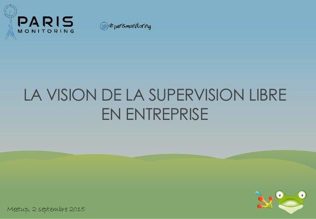 LA VISION DE LA SUPERVISION LIBRE EN ENTREPRISE Meetup, 2 septembre 2015