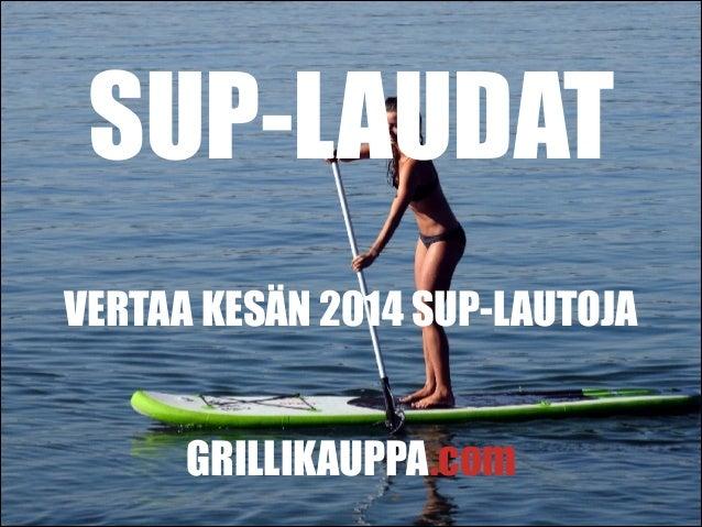SUP-LAUDAT VERTAA KESÄN 2014 SUP-LAUTOJA GRILLIKAUPPA.com