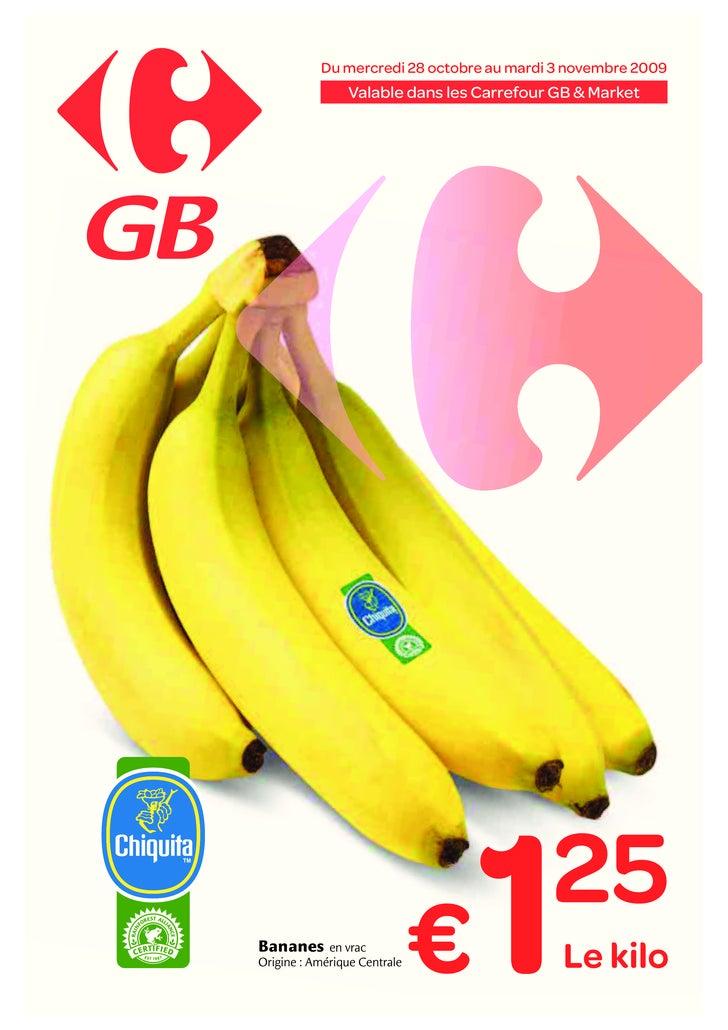 Du mercredi 28 octobre au mardi 3 novembre 2009                 Valable dans les Carrefour GB & Market     Bananes      en...