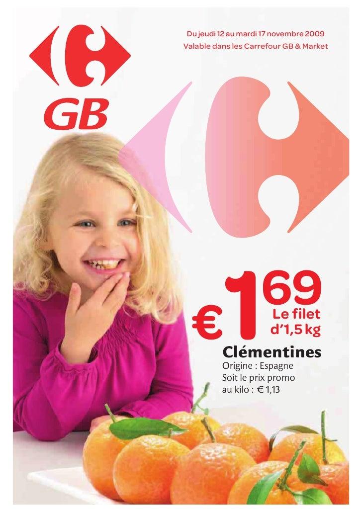 Du jeudi 12 au mardi 17 novembre 2009 Valable dans les Carrefour GB & Market       €       1         69           Clémenti...