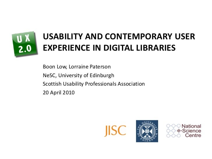 USABILITY AND CONTEMPORARY USER EXPERIENCE IN DIGITAL LIBRARIES Boon Low, Lorraine Paterson NeSC, University of Edinburgh ...