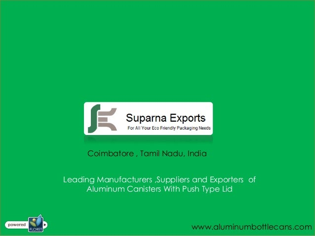 Coimbatore , Tamil Nadu, IndiaLeading Manufacturers ,Suppliers and Exporters of     Aluminum Canisters With Push Type Lid ...