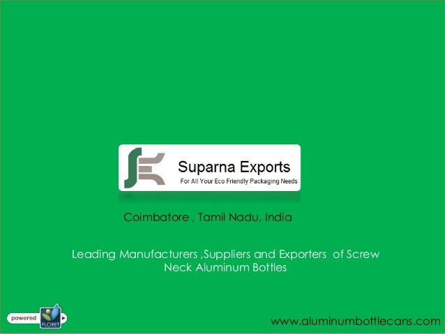 Coimbatore , Tamil Nadu, IndiaLeading Manufacturers ,Suppliers and Exporters of Screw              Neck Aluminum Bottles  ...
