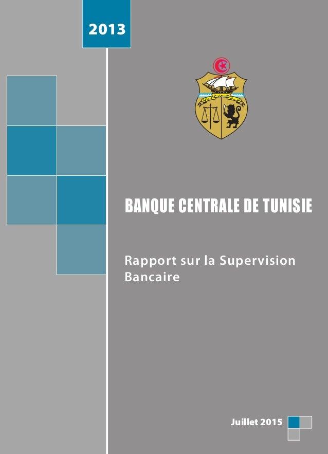 BANQUE CENTRALE DE TUNISIE Rapport sur la Supervision Bancaire Juillet 2015 2013