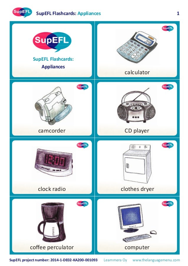 SupEFL Flashcards: Appliances SupEFL project number: 2014-1-DE02-KA200-001093 Learnmera Oy www.thelanguagemenu.com 1 SupEF...