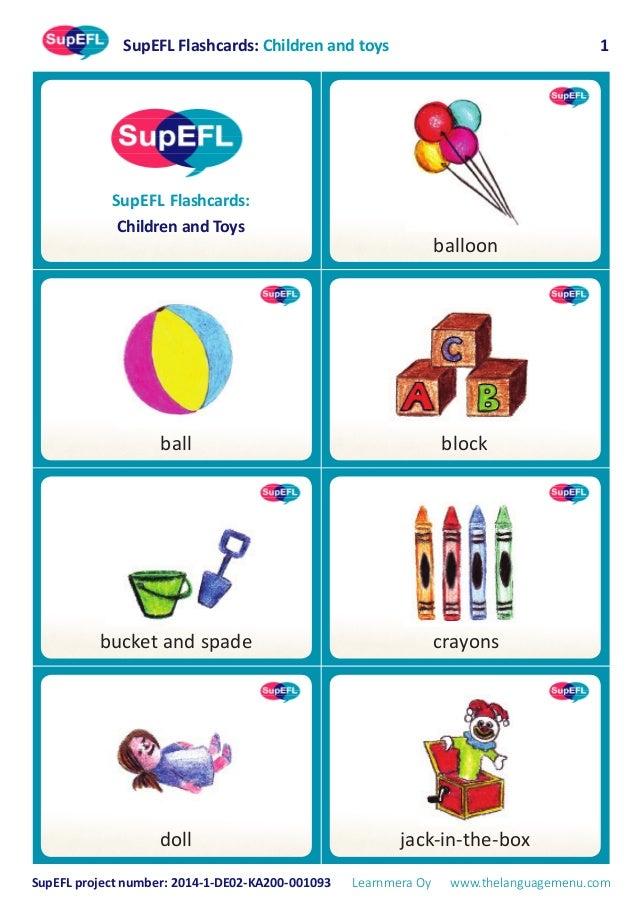SupEFL Flashcards: Children and toys SupEFL project number: 2014-1-DE02-KA200-001093 Learnmera Oy www.thelanguagemenu.com ...