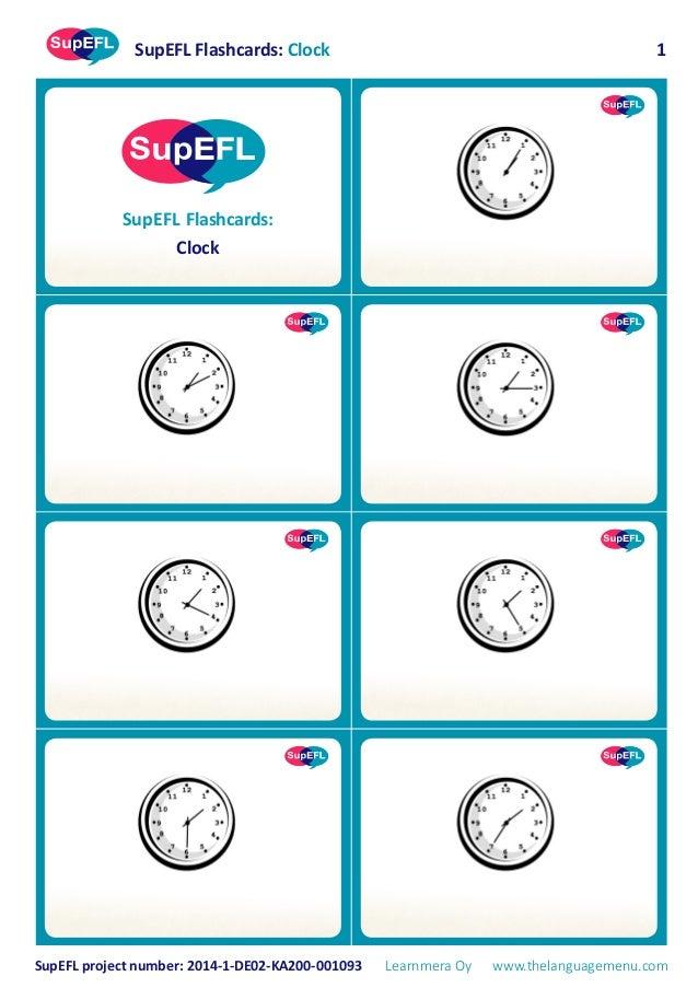 SupEFL Flashcards: Clock SupEFL project number: 2014-1-DE02-KA200-001093 Learnmera Oy www.thelanguagemenu.com 1 SupEFL Fla...