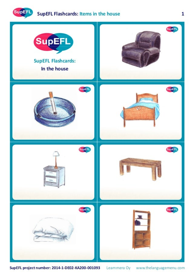 SupEFL Flashcards: Items in the house SupEFL project number: 2014-1-DE02-KA200-001093 Learnmera Oy www.thelanguagemenu.com...