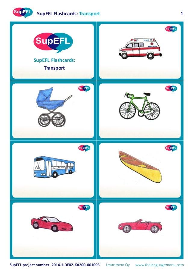 SupEFL Flashcards: Transport SupEFL project number: 2014-1-DE02-KA200-001093 Learnmera Oy www.thelanguagemenu.com 1 SupEFL...