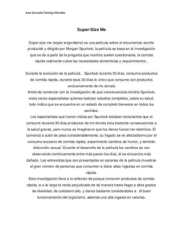 Jose Gonzalo Pantoja Mendez                                   Super-SIze Me  Súper size me (súper engordame) es una pelícu...