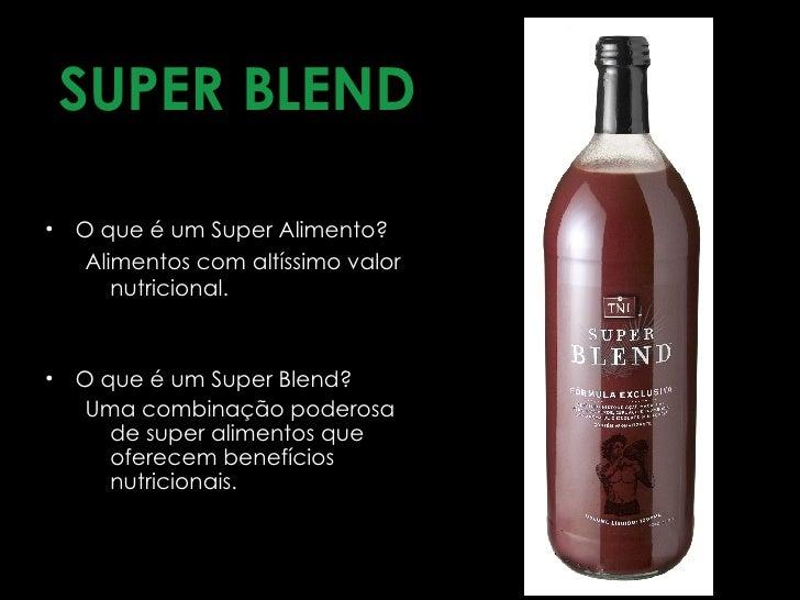 <ul><li>SUPER BLEND </li></ul><ul><li>O que é um Super Alimento?  </li></ul><ul><ul><li>Alimentos com altíssimo valor nutr...