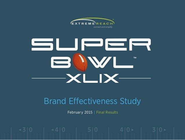 5 04 0 4 03 0 3 0 Brand Effectiveness Study SU PER B WL X l X February 2015 | Final Results