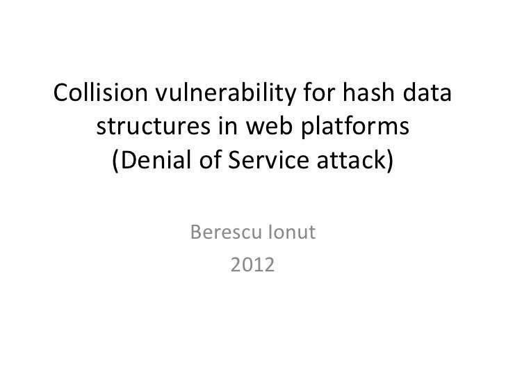 Collision vulnerability for hash data    structures in web platforms      (Denial of Service attack)            Berescu Io...