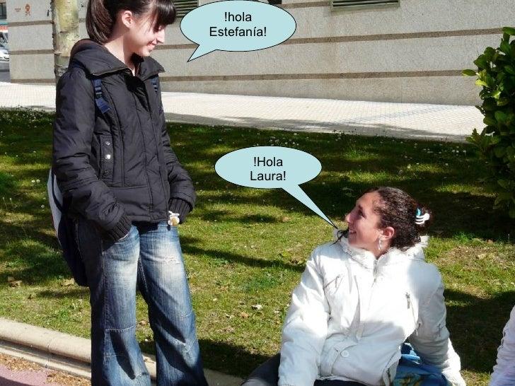 !hola Estefanía! !Hola Laura!