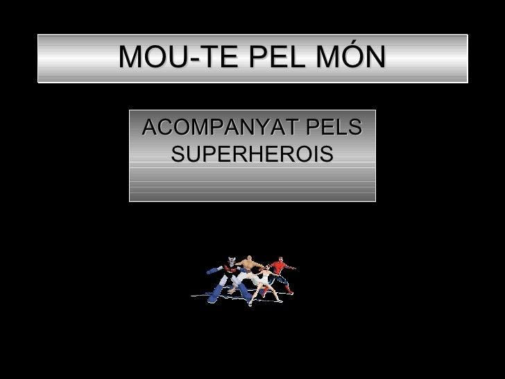 MOU-TE PEL MÓN ACOMPANYAT PELS SUPERHEROIS