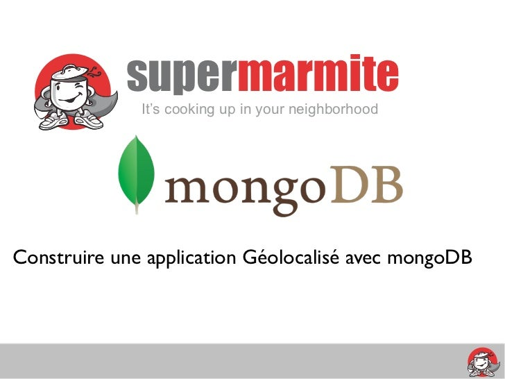 supermarmite              It's cooking up in your neighborhoodConstruire une application Géolocalisé avec mongoDB