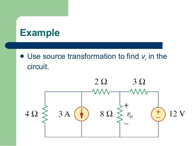 Example  Use  source transformation to find vo in the circuit.