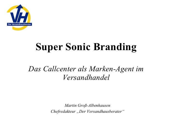 """Super Sonic Branding Das Callcenter als Marken-Agent im Versandhandel Martin Groß-Albenhausen Chefredakteur """"Der Versandha..."""