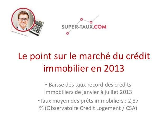 Le point sur le marché du crédit immobilier en 2013 • Baisse des taux record des crédits immobiliers de janvier à juillet ...