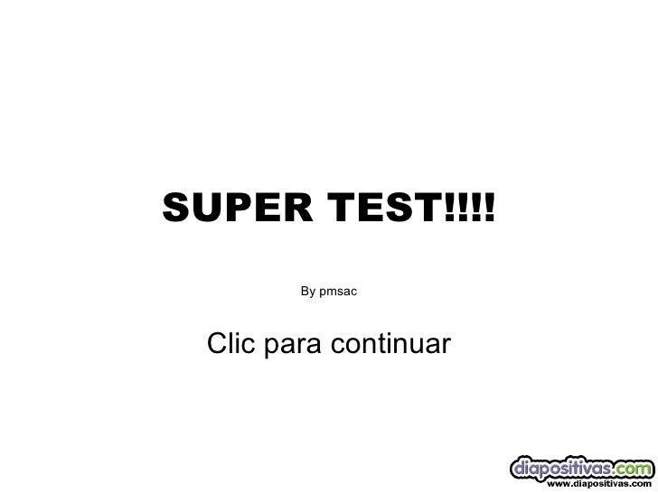 SUPER TEST!!!! By pmsac Clic para continuar