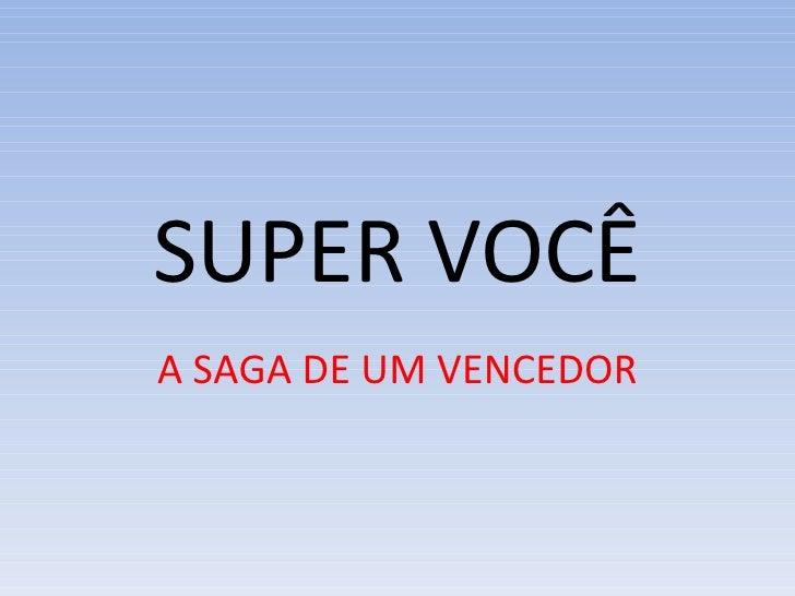 SUPER VOCÊ A SAGA DE UM VENCEDOR