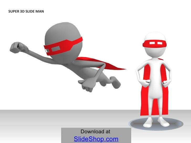 SUPER 3D SLIDE MAN   Download at   SlideShop.com