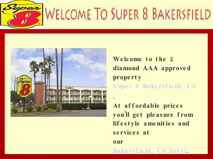 . Welcome to the 2 diamond AAA approved  property  Super 8 Bakersfield, CA .  At affordable prices you'll get pleasure fro...