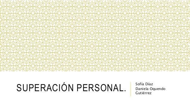 SUPERACIÓN PERSONAL. Sofía Díaz Daniela Oquendo Gutiérrez