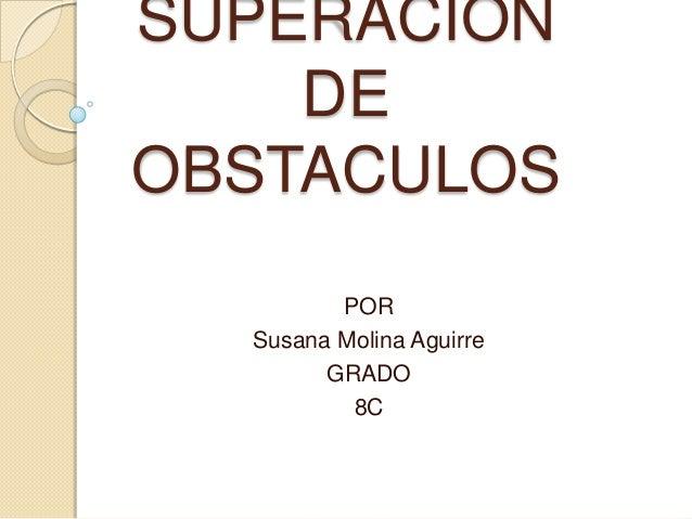 SUPERACION DE OBSTACULOS POR Susana Molina Aguirre GRADO 8C