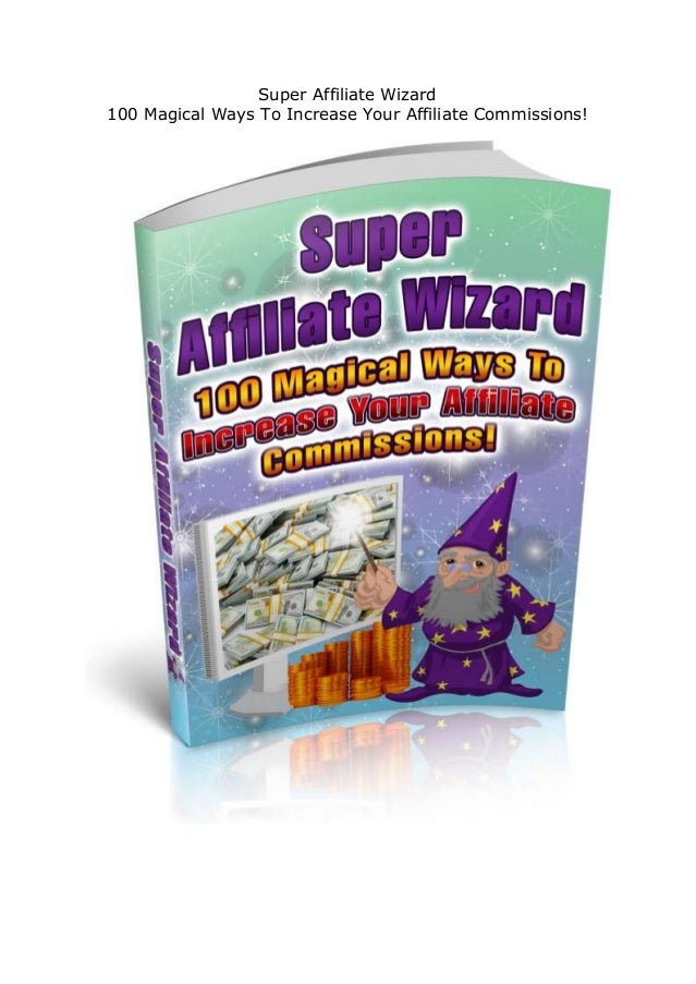 Super Affiliate Wizard 100 Magical Ways To Increase Your Affiliate Commissions!