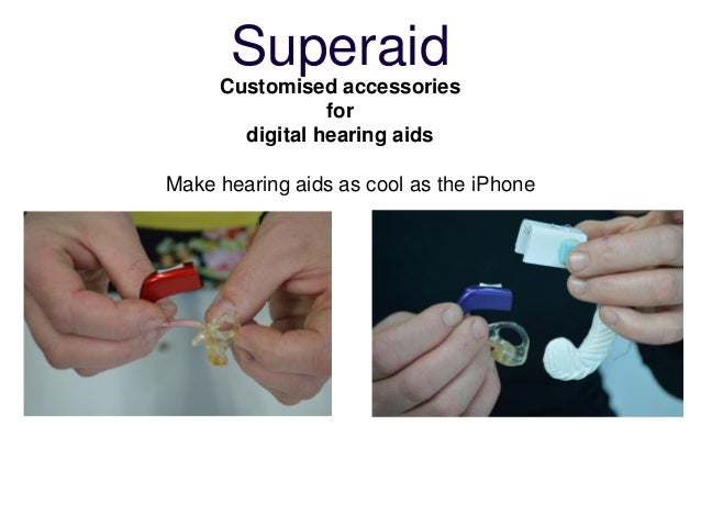 Superaid     Customised accessories                for       digital hearing aidsMake hearing aids as cool as the iPhone