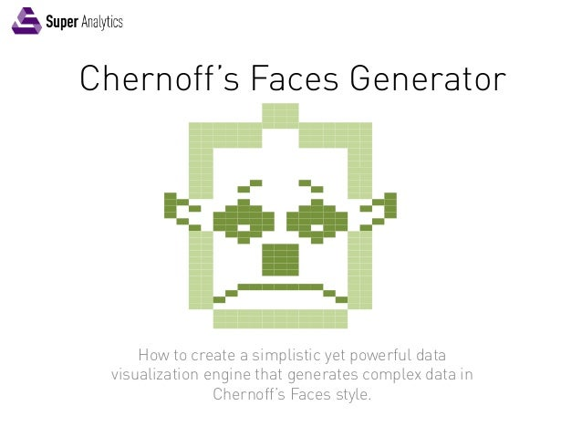Chernoff's Faces Generator How to create a simplistic yet powerful data visualization engine that generates complex data i...