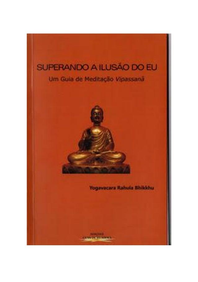 Edições Casa de Dharma São Paulo 2011 SUPERANDO A ILUSÃO DO EU Um Guia de Meditação Vipassanā Distribuição Gratuita