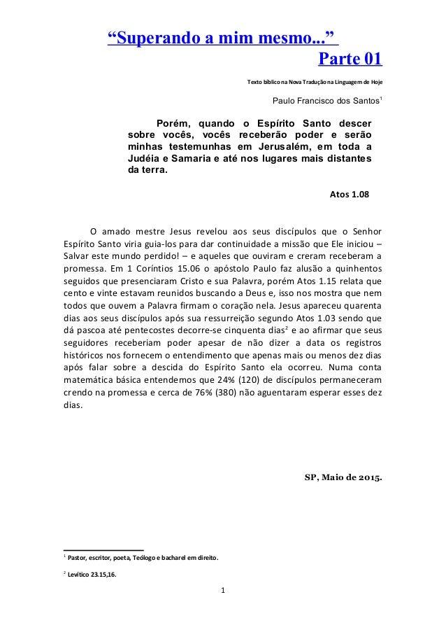 """""""Superando a mim mesmo..."""" Parte 01 Texto bíblico na Nova Tradução na Linguagem de Hoje Paulo Francisco dos Santos1 Porém,..."""